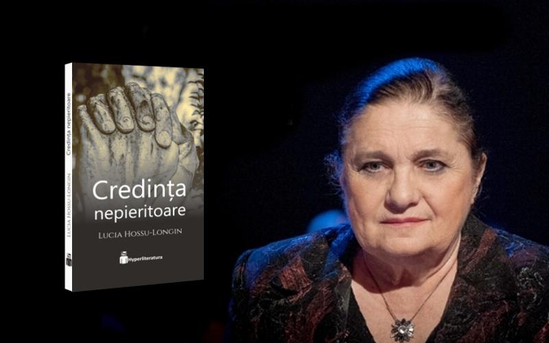 Lucia Hossu Longin – Credința nepieritoare: Niciodată nu mai trăisem o asemenea emoție. Durere. Copleșire. Revoltă.